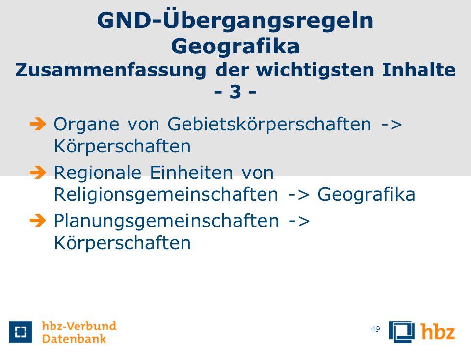GND-Übergangsregeln Geografika Zusammenfassung der wichtigsten Inhalte - 3 - Organe von Gebietskörperschaften -> Körperschaften Regionale Einheiten vo