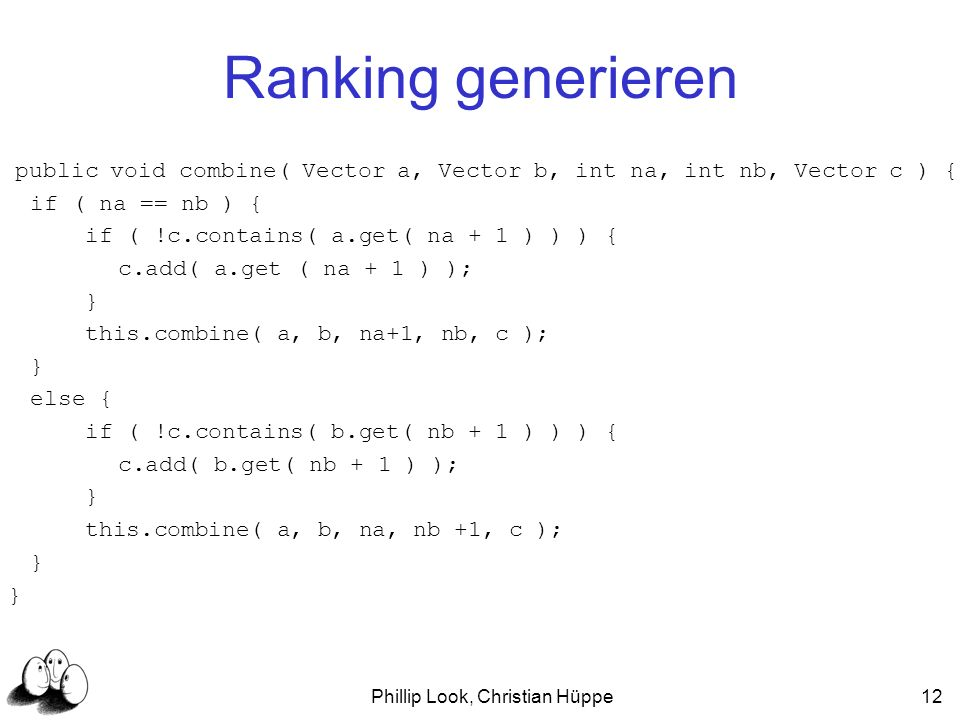 Phillip Look, Christian Hüppe12 Ranking generieren public void combine( Vector a, Vector b, int na, int nb, Vector c ) { if ( na == nb ) { if ( !c.con