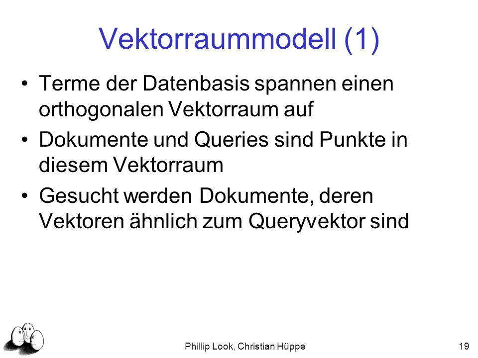 Phillip Look, Christian Hüppe19 Vektorraummodell (1) Terme der Datenbasis spannen einen orthogonalen Vektorraum auf Dokumente und Queries sind Punkte