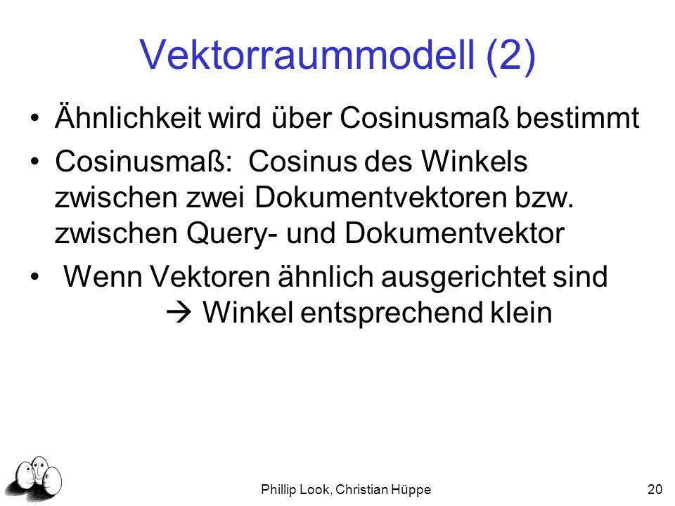 Phillip Look, Christian Hüppe20 Vektorraummodell (2) Ähnlichkeit wird über Cosinusmaß bestimmt Cosinusmaß: Cosinus des Winkels zwischen zwei Dokumentv