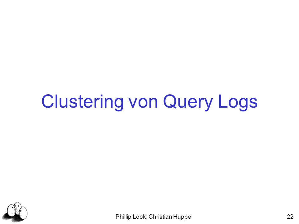 Phillip Look, Christian Hüppe22 Clustering von Query Logs