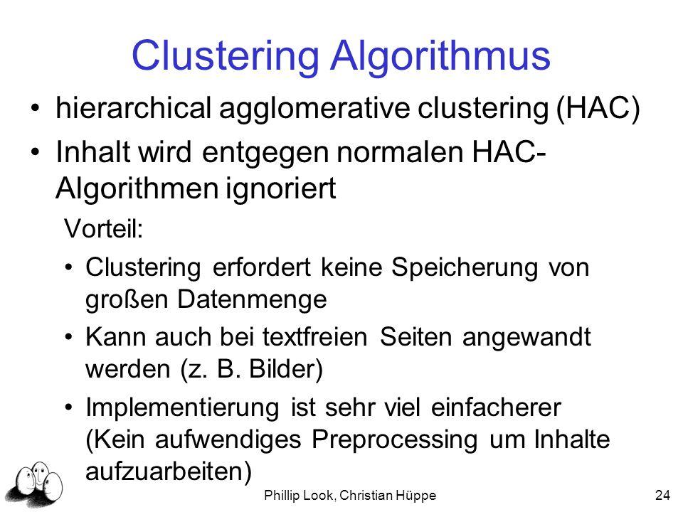 Phillip Look, Christian Hüppe24 Clustering Algorithmus hierarchical agglomerative clustering (HAC) Inhalt wird entgegen normalen HAC- Algorithmen igno