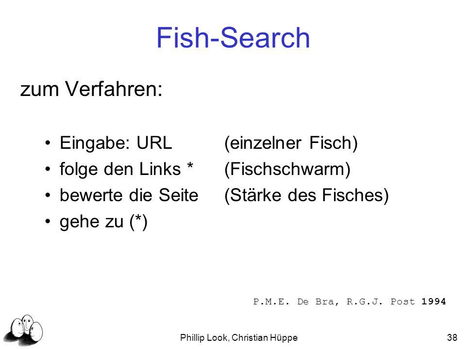 Phillip Look, Christian Hüppe38 Fish-Search zum Verfahren: Eingabe: URL(einzelner Fisch) folge den Links *(Fischschwarm) bewerte die Seite(Stärke des