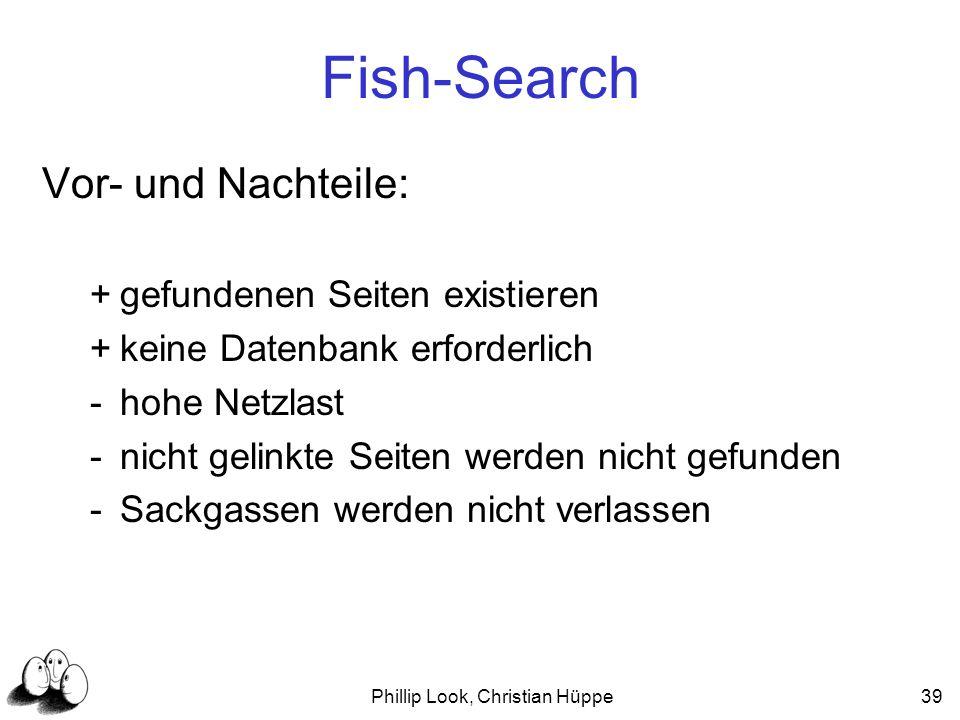 Phillip Look, Christian Hüppe39 Fish-Search Vor- und Nachteile: +gefundenen Seiten existieren +keine Datenbank erforderlich -hohe Netzlast -nicht geli