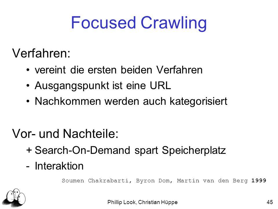 Phillip Look, Christian Hüppe45 Focused Crawling Verfahren: vereint die ersten beiden Verfahren Ausgangspunkt ist eine URL Nachkommen werden auch kate
