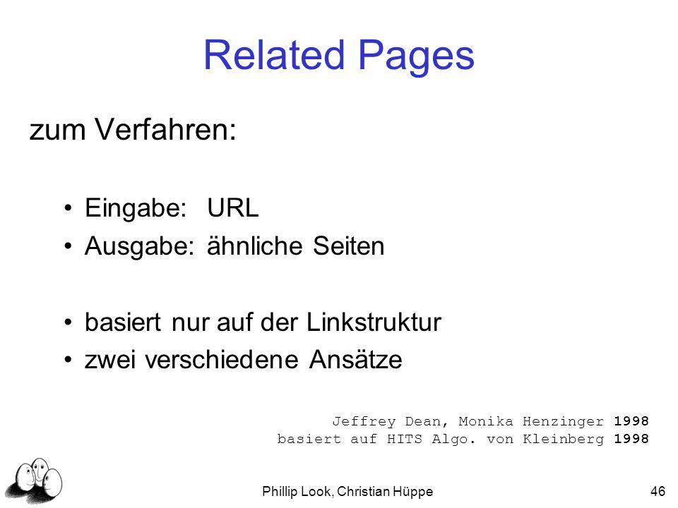 Phillip Look, Christian Hüppe46 Related Pages zum Verfahren: Eingabe:URL Ausgabe:ähnliche Seiten basiert nur auf der Linkstruktur zwei verschiedene An