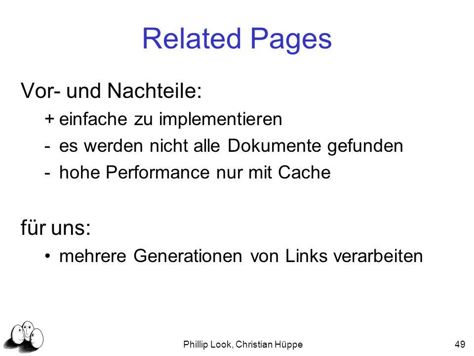 Phillip Look, Christian Hüppe49 Related Pages Vor- und Nachteile: +einfache zu implementieren -es werden nicht alle Dokumente gefunden -hohe Performan