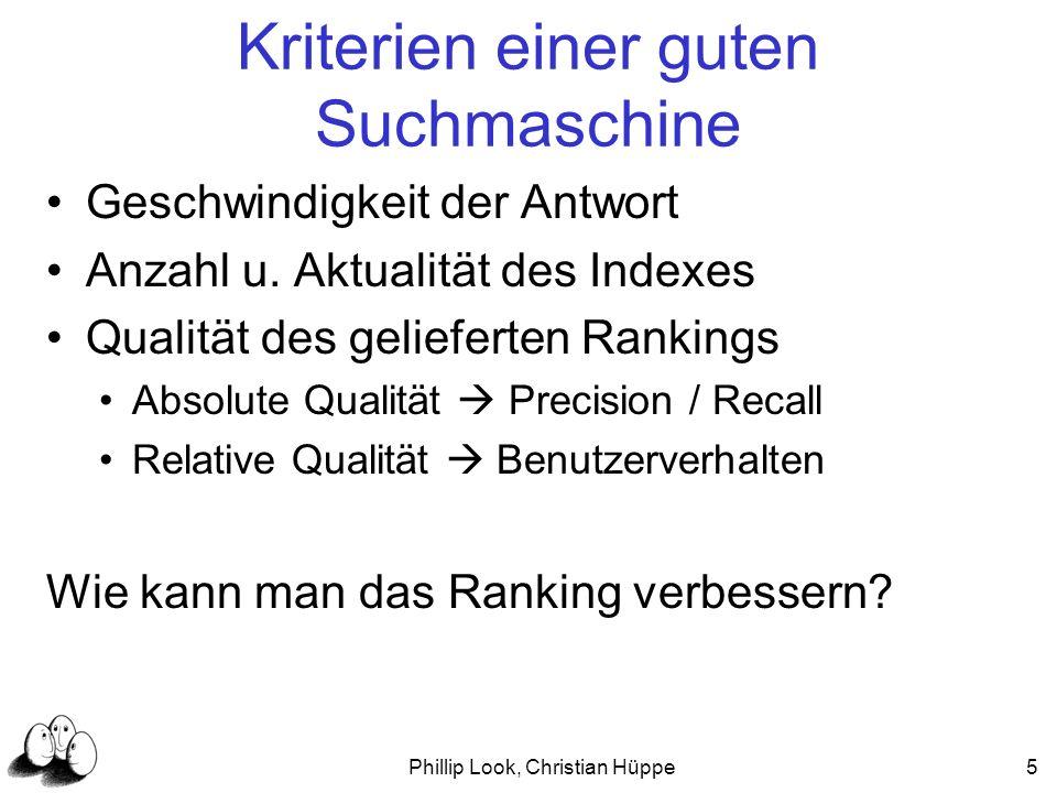 Phillip Look, Christian Hüppe5 Kriterien einer guten Suchmaschine Geschwindigkeit der Antwort Anzahl u. Aktualität des Indexes Qualität des gelieferte
