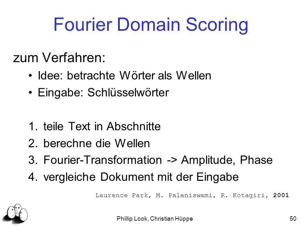 Phillip Look, Christian Hüppe50 Fourier Domain Scoring zum Verfahren: Idee: betrachte Wörter als Wellen Eingabe: Schlüsselwörter 1.teile Text in Absch