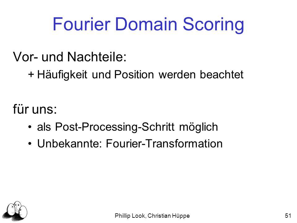 Phillip Look, Christian Hüppe51 Fourier Domain Scoring Vor- und Nachteile: +Häufigkeit und Position werden beachtet für uns: als Post-Processing-Schri