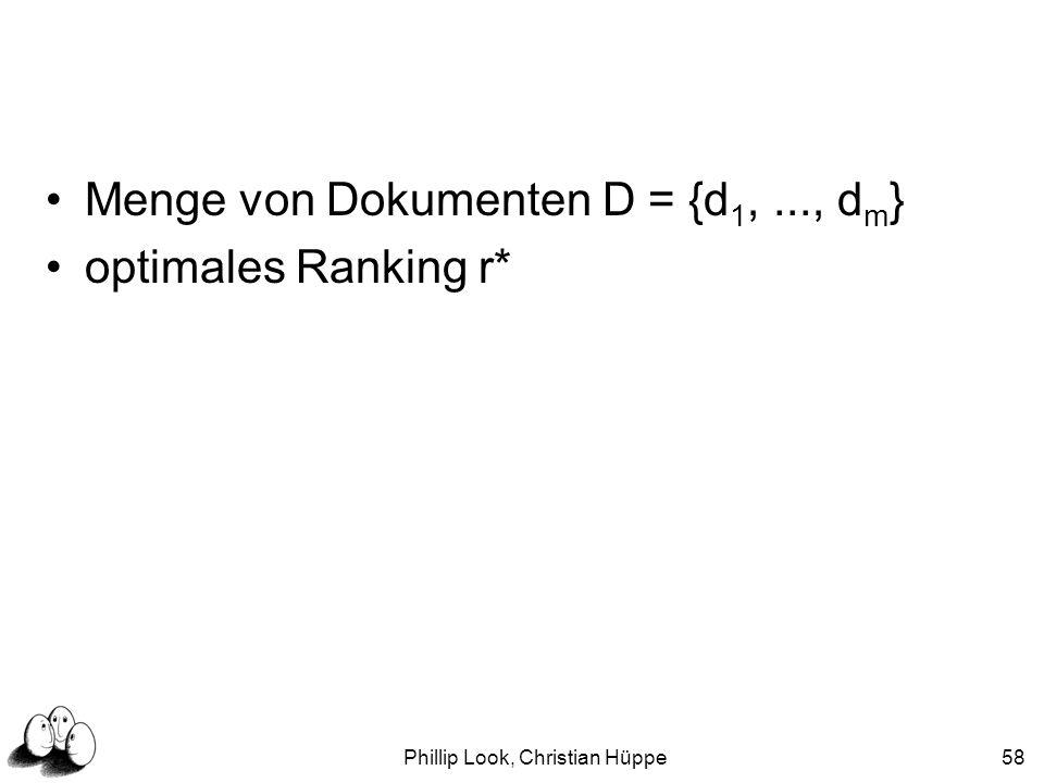 Phillip Look, Christian Hüppe58 Menge von Dokumenten D = {d 1,..., d m } optimales Ranking r*