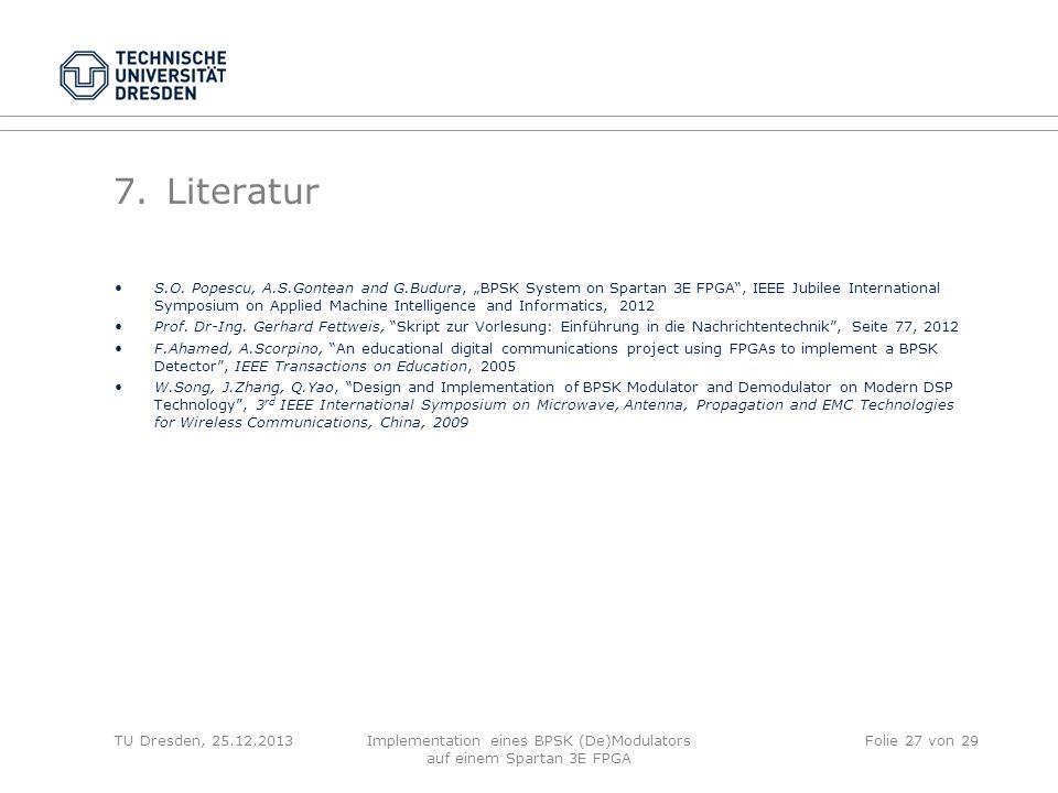 TU Dresden, 25.12.2013Implementation eines BPSK (De)Modulators auf einem Spartan 3E FPGA Folie 27 von 29 7.Literatur S.O. Popescu, A.S.Gontean and G.B