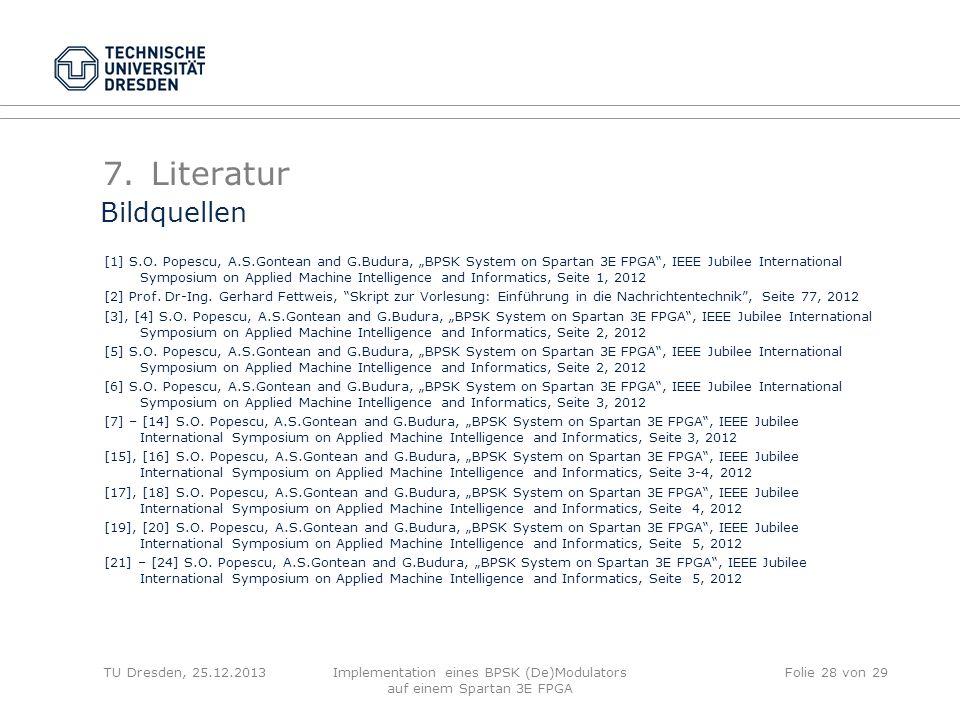 TU Dresden, 25.12.2013Implementation eines BPSK (De)Modulators auf einem Spartan 3E FPGA Folie 28 von 29 7.Literatur [1] S.O. Popescu, A.S.Gontean and