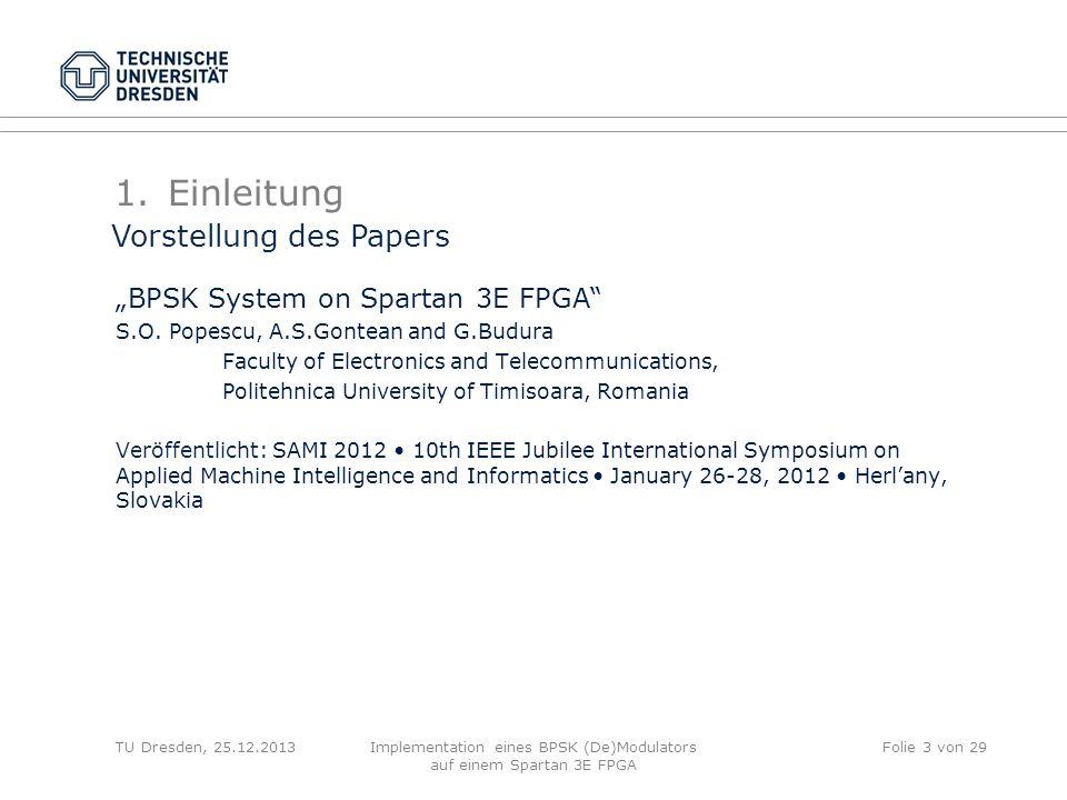 TU Dresden, 25.12.2013Implementation eines BPSK (De)Modulators auf einem Spartan 3E FPGA Folie 3 von 29 1.Einleitung BPSK System on Spartan 3E FPGA S.