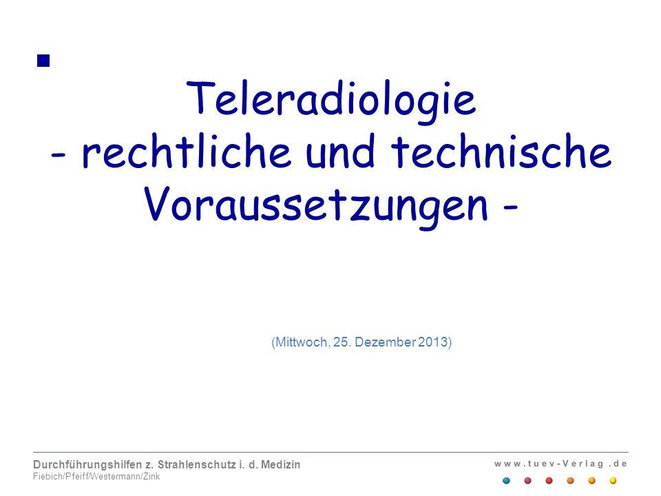 w w w. t u e v - V e r l a g. d e Durchführungshilfen z. Strahlenschutz i. d. Medizin Fiebich/Pfeiff/Westermann/Zink Teleradiologie - rechtliche und t