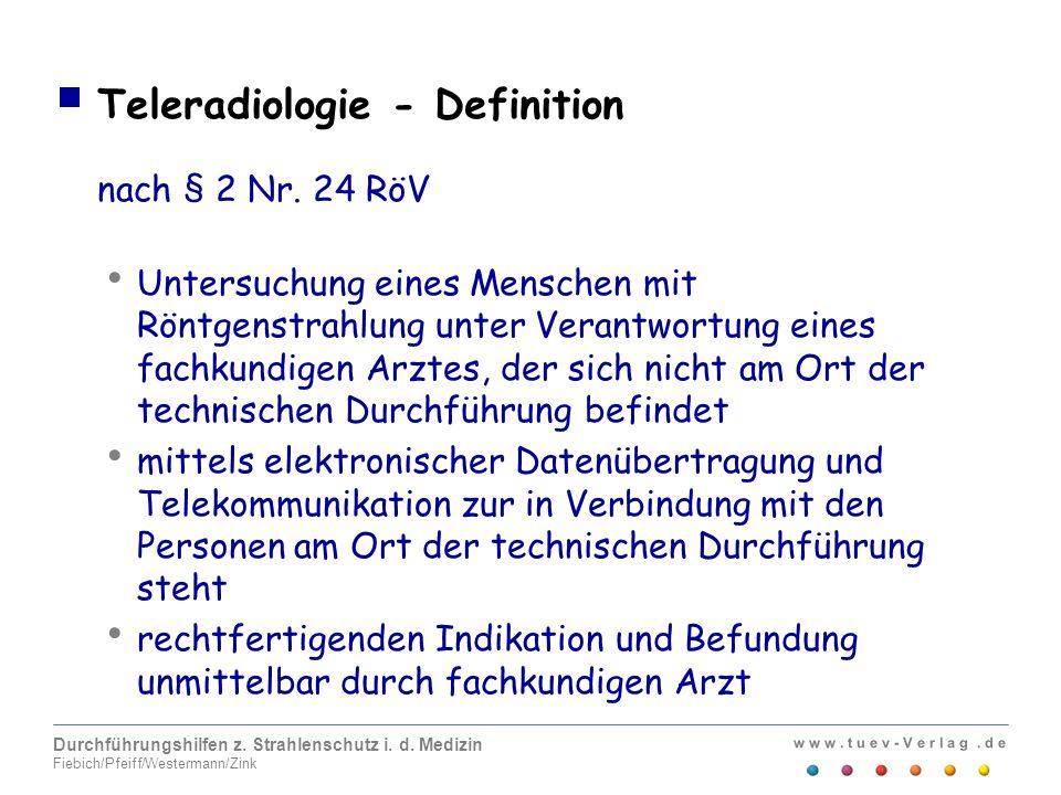 w w w. t u e v - V e r l a g. d e Durchführungshilfen z. Strahlenschutz i. d. Medizin Fiebich/Pfeiff/Westermann/Zink Teleradiologie - Definition nach