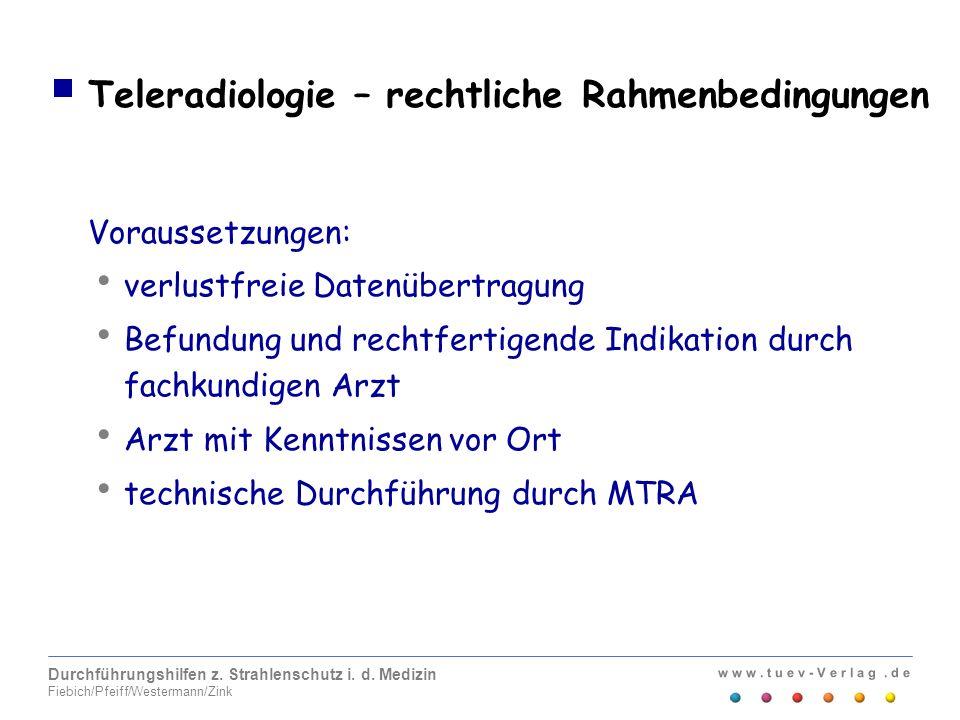 w w w. t u e v - V e r l a g. d e Durchführungshilfen z. Strahlenschutz i. d. Medizin Fiebich/Pfeiff/Westermann/Zink Teleradiologie – rechtliche Rahme