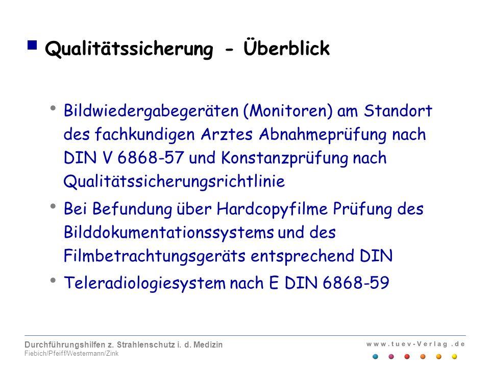w w w. t u e v - V e r l a g. d e Durchführungshilfen z. Strahlenschutz i. d. Medizin Fiebich/Pfeiff/Westermann/Zink Qualitätssicherung - Überblick Bi