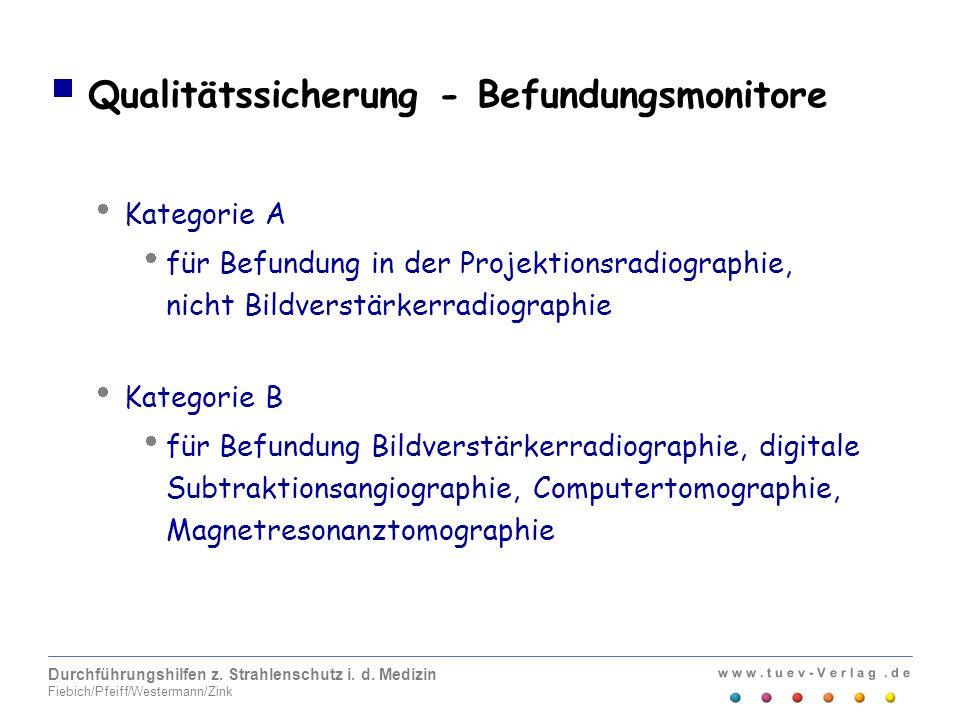 w w w. t u e v - V e r l a g. d e Durchführungshilfen z. Strahlenschutz i. d. Medizin Fiebich/Pfeiff/Westermann/Zink Qualitätssicherung - Befundungsmo