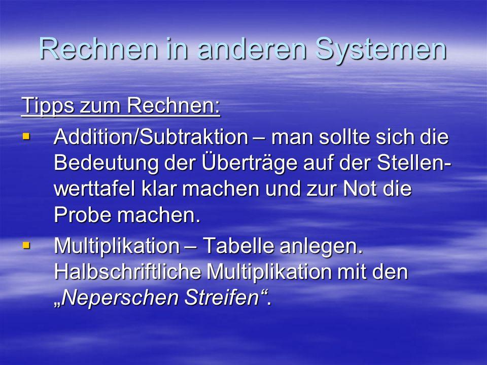 Rechnen in anderen Systemen Tipps zum Rechnen: Addition/Subtraktion – man sollte sich die Bedeutung der Überträge auf der Stellen- werttafel klar mach