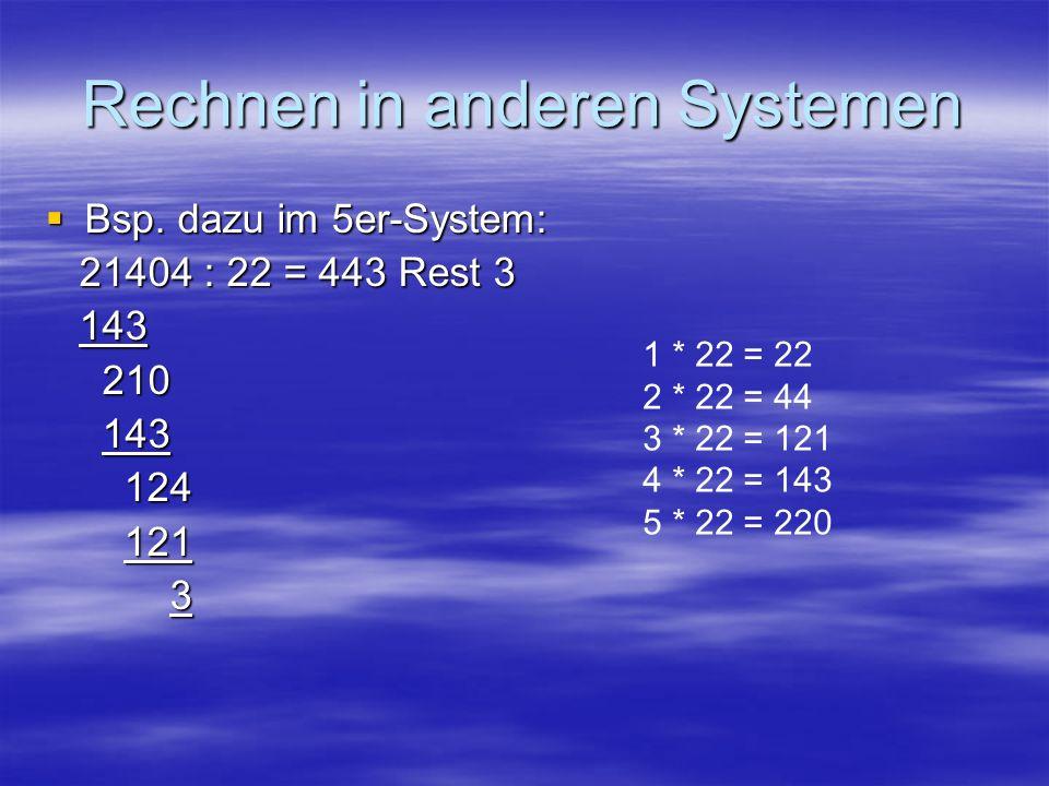 Rechnen in anderen Systemen Bsp. dazu im 5er-System: Bsp. dazu im 5er-System: 21404 : 22 = 443 Rest 3 21404 : 22 = 443 Rest 3 143 143 210 210 143 143