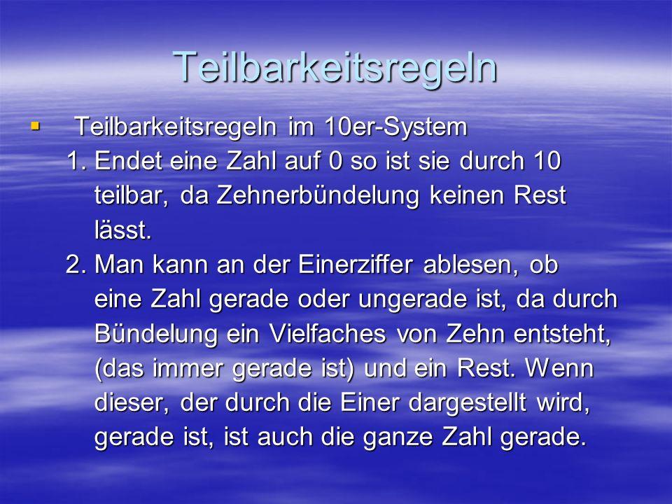 Teilbarkeitsregeln Teilbarkeitsregeln im 10er-System Teilbarkeitsregeln im 10er-System 1. Endet eine Zahl auf 0 so ist sie durch 10 1. Endet eine Zahl