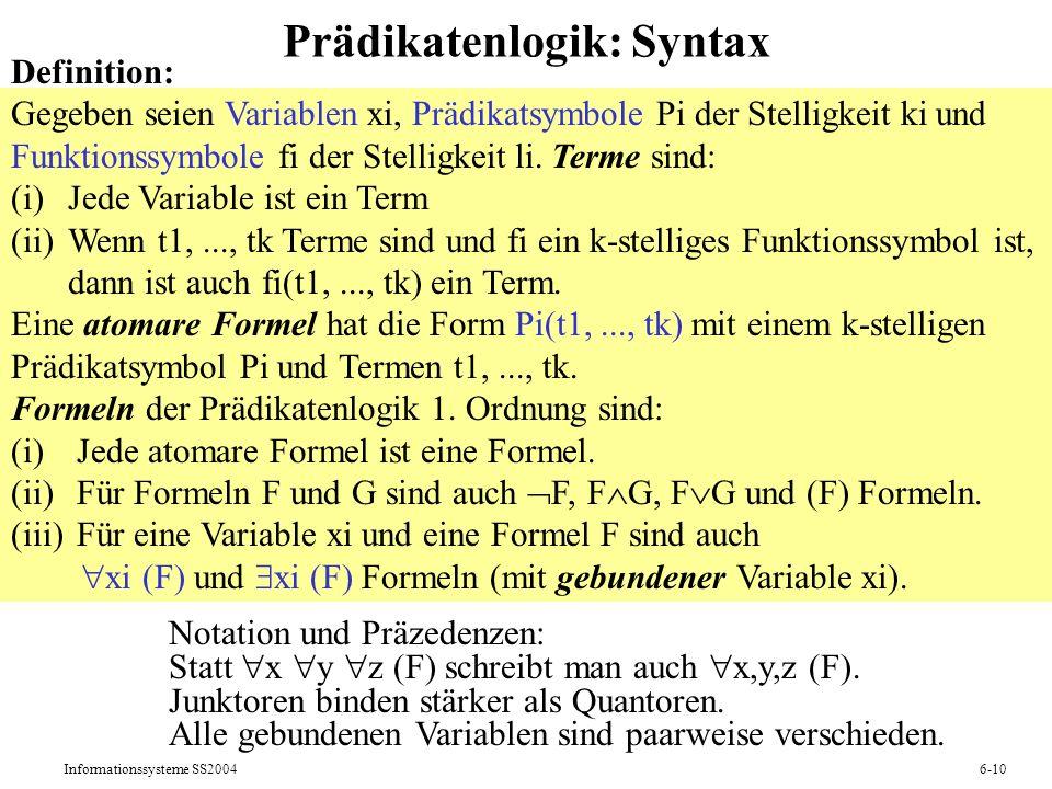 Informationssysteme SS20046-10 Prädikatenlogik: Syntax Definition: Gegeben seien Variablen xi, Prädikatsymbole Pi der Stelligkeit ki und Funktionssymb