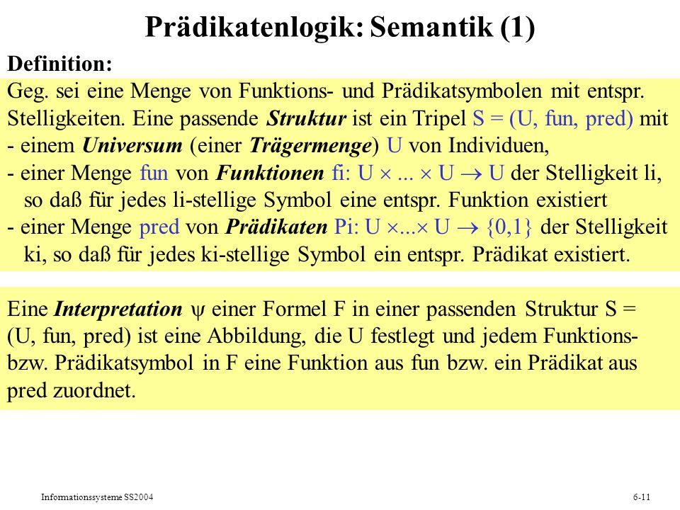 Informationssysteme SS20046-11 Prädikatenlogik: Semantik (1) Definition: Geg. sei eine Menge von Funktions- und Prädikatsymbolen mit entspr. Stelligke