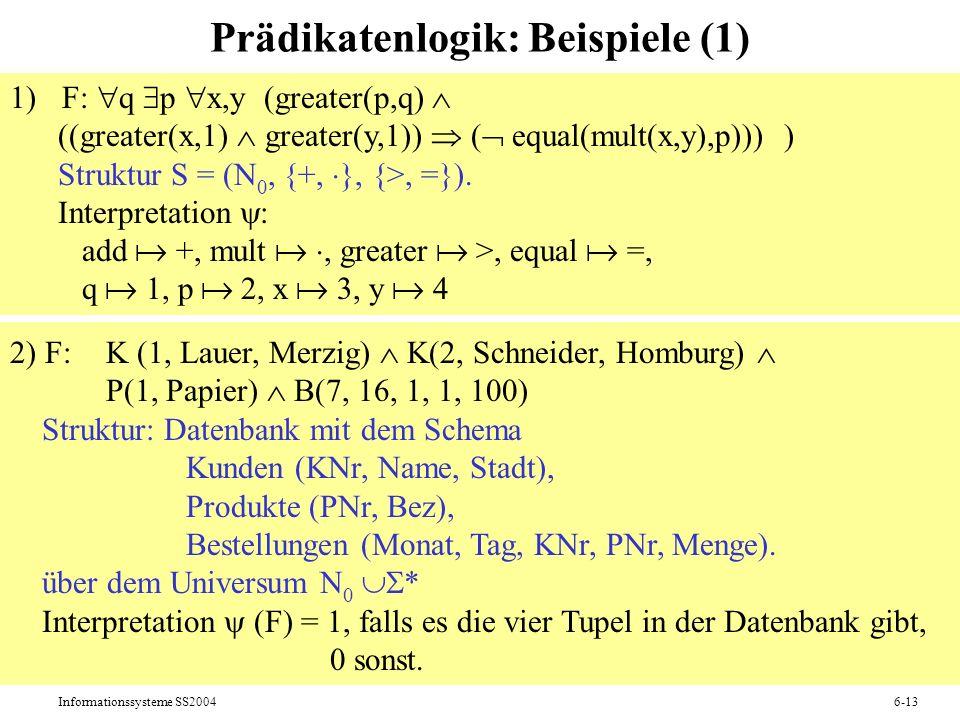 Informationssysteme SS20046-13 Prädikatenlogik: Beispiele (1) 1)F: q p x,y (greater(p,q) ((greater(x,1) greater(y,1)) ( equal(mult(x,y),p))) ) Struktu