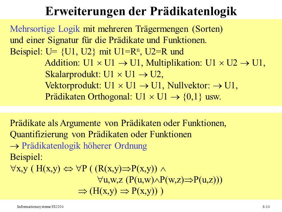 Informationssysteme SS20046-14 Erweiterungen der Prädikatenlogik Mehrsortige Logik mit mehreren Trägermengen (Sorten) und einer Signatur für die Prädi