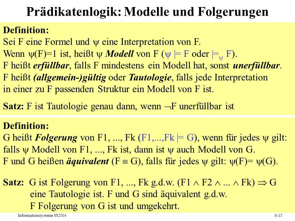 Informationssysteme SS20046-15 Prädikatenlogik: Modelle und Folgerungen Definition: Sei F eine Formel und eine Interpretation von F. Wenn (F)=1 ist, h