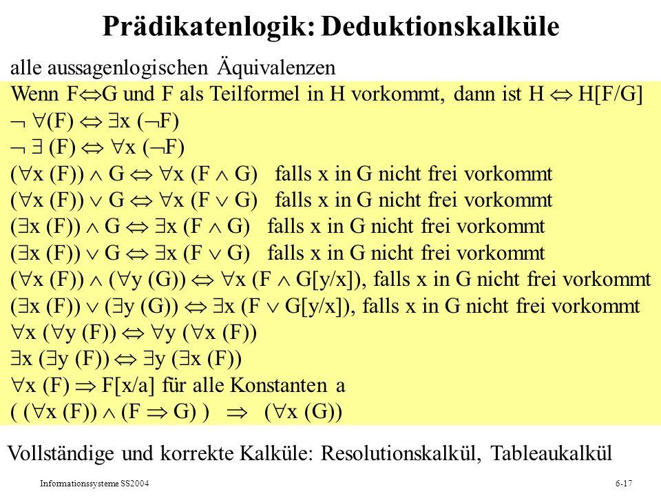 Informationssysteme SS20046-17 Prädikatenlogik: Deduktionskalküle alle aussagenlogischen Äquivalenzen Wenn F G und F als Teilformel in H vorkommt, dan