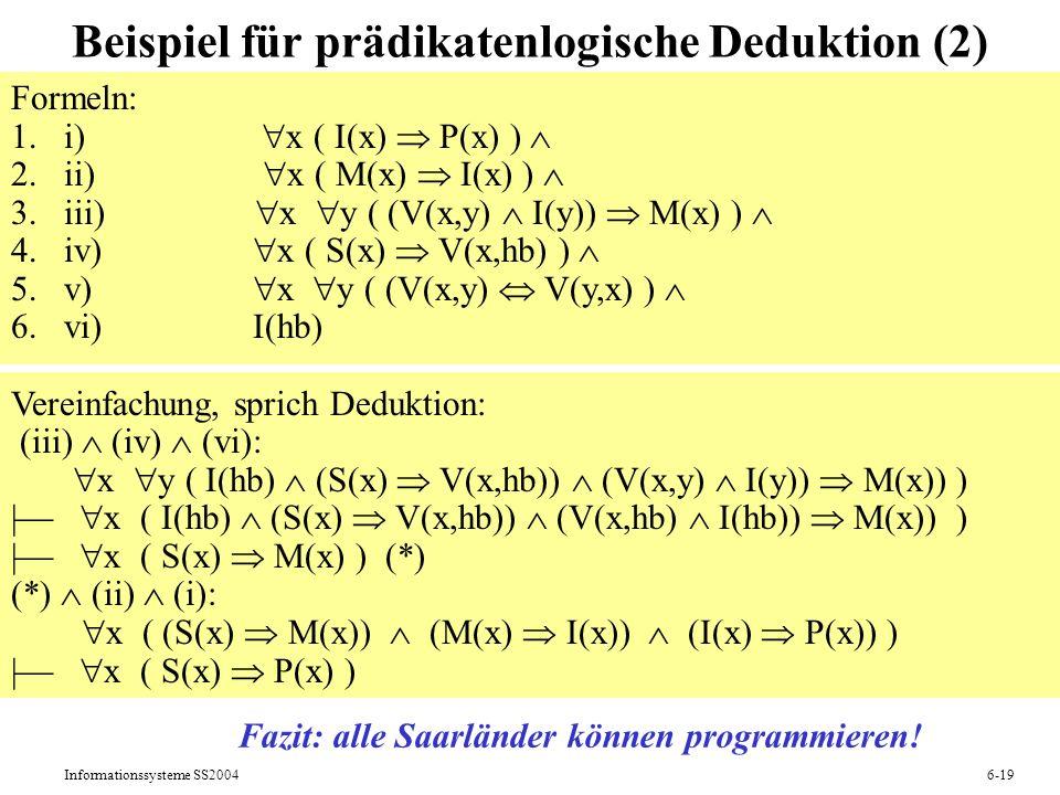 Informationssysteme SS20046-19 Beispiel für prädikatenlogische Deduktion (2) Formeln: 1.i) x ( I(x) P(x) ) 2.ii) x ( M(x) I(x) ) 3.iii) x y ( (V(x,y)