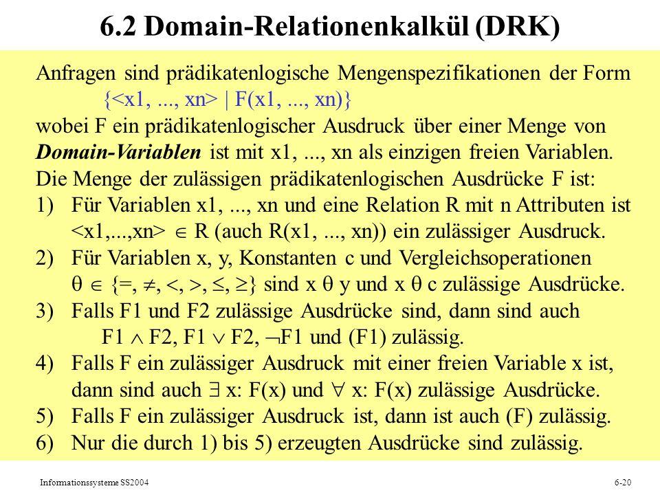 Informationssysteme SS20046-20 6.2 Domain-Relationenkalkül (DRK) Anfragen sind prädikatenlogische Mengenspezifikationen der Form {   F(x1,..., xn)} wo