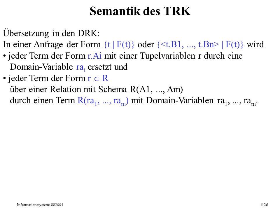 Informationssysteme SS20046-26 Semantik des TRK Übersetzung in den DRK: In einer Anfrage der Form {t   F(t)} oder {   F(t)} wird jeder Term der Form r