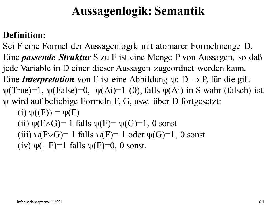Informationssysteme SS20046-4 Aussagenlogik: Semantik Definition: Sei F eine Formel der Aussagenlogik mit atomarer Formelmenge D. Eine passende Strukt