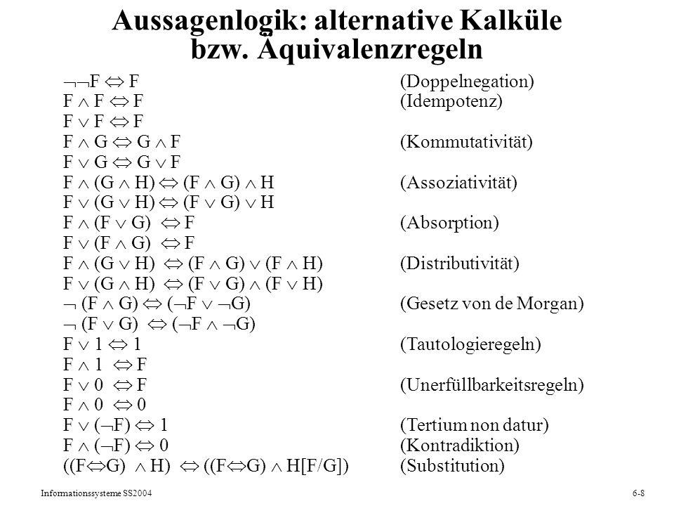 Informationssysteme SS20046-8 Aussagenlogik: alternative Kalküle bzw. Äquivalenzregeln F F (Doppelnegation) F F F(Idempotenz) F F F F G G F(Kommutativ