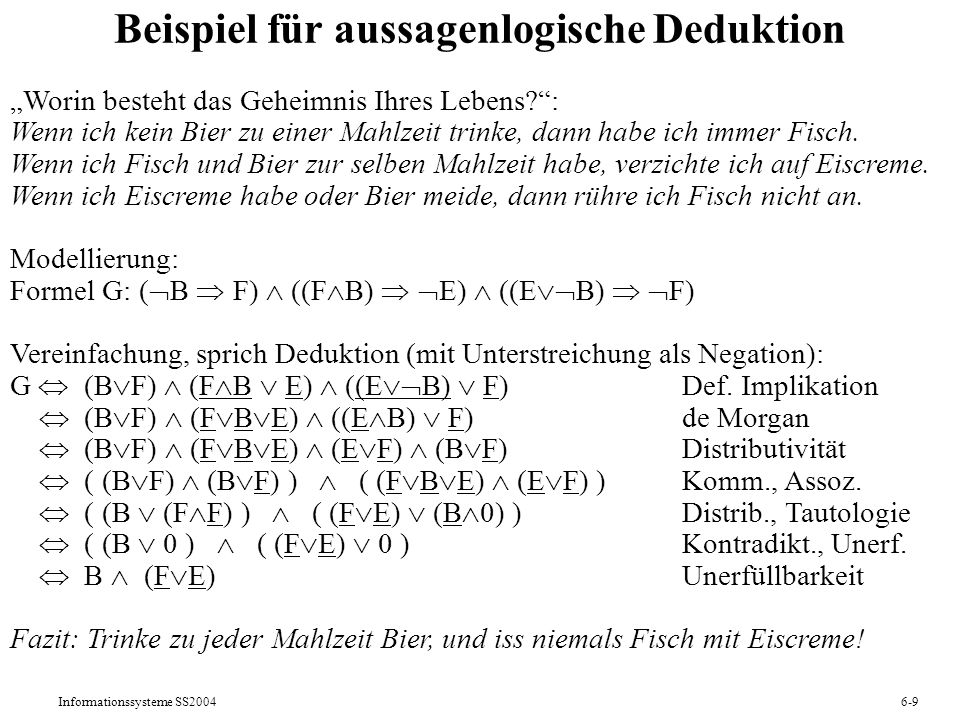 Informationssysteme SS20046-9 Beispiel für aussagenlogische Deduktion Worin besteht das Geheimnis Ihres Lebens?: Wenn ich kein Bier zu einer Mahlzeit