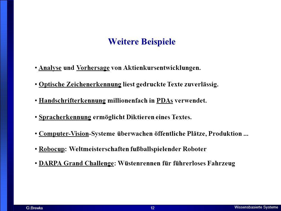 G. Brewka Wissensbasierte Systeme 12 Weitere Beispiele Analyse und Vorhersage von Aktienkursentwicklungen.AnalyseVorhersage Optische Zeichenerkennung