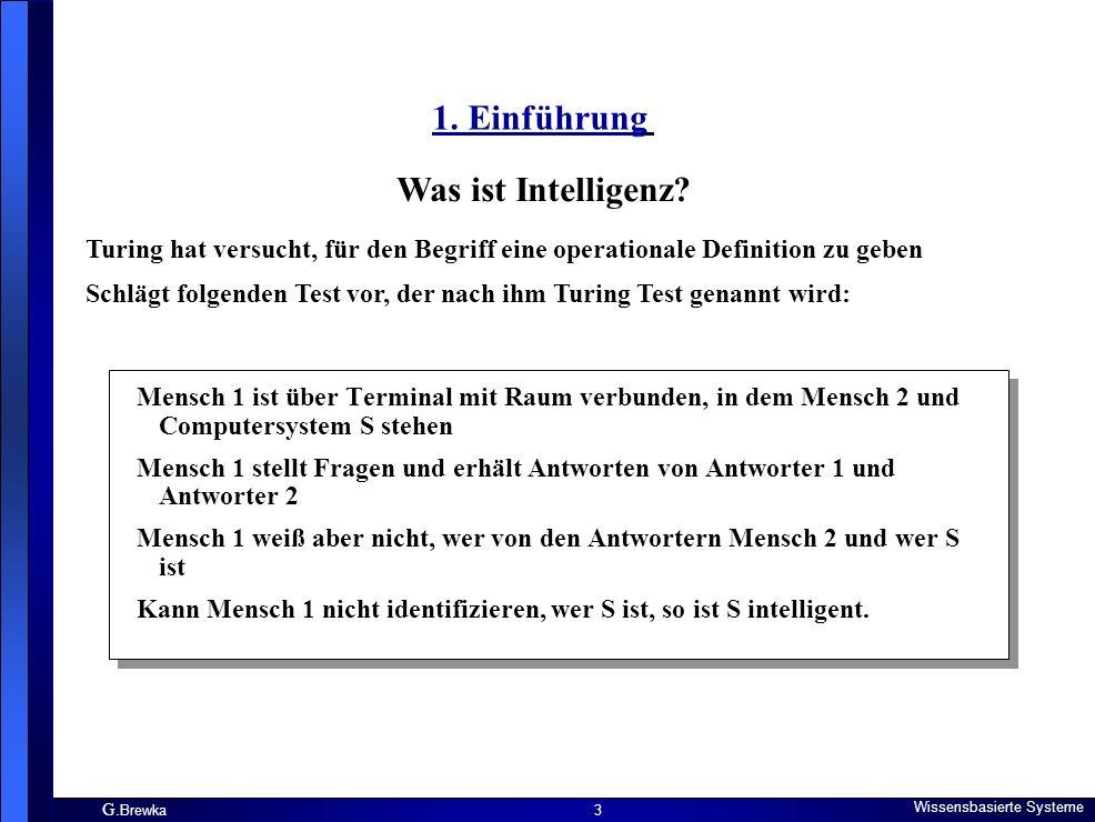 G. Brewka Wissensbasierte Systeme 3 1. Einführung Turing hat versucht, für den Begriff eine operationale Definition zu geben Schlägt folgenden Test vo
