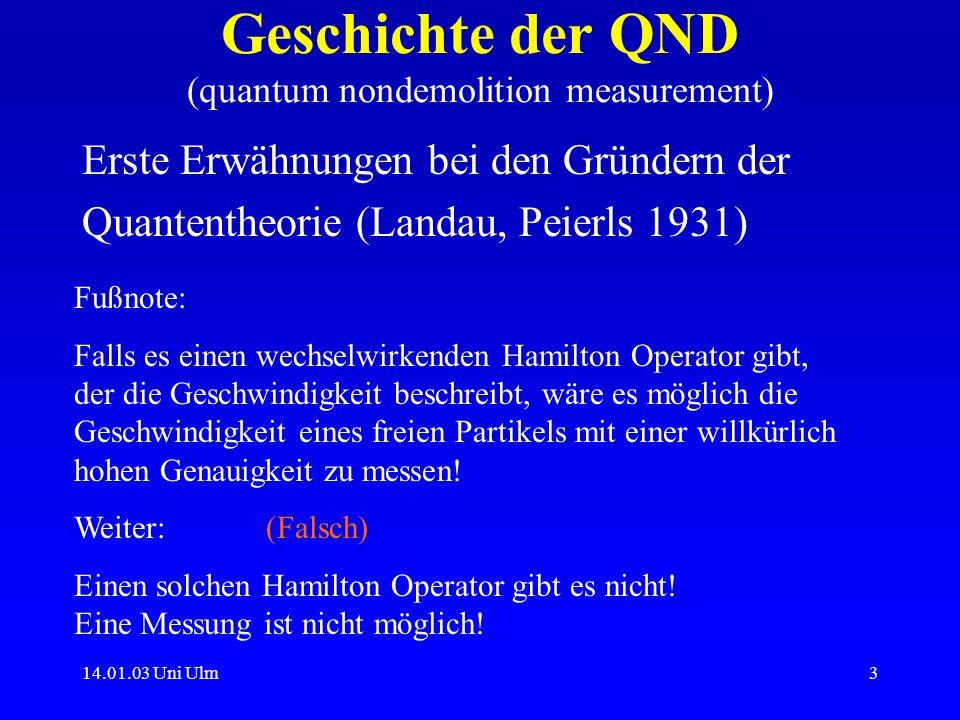 14.01.03 Uni Ulm3 Geschichte der QND (quantum nondemolition measurement) Erste Erwähnungen bei den Gründern der Quantentheorie (Landau, Peierls 1931)
