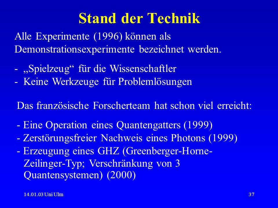 14.01.03 Uni Ulm37 Stand der Technik Alle Experimente (1996) können als Demonstrationsexperimente bezeichnet werden. - Spielzeug für die Wissenschaftl