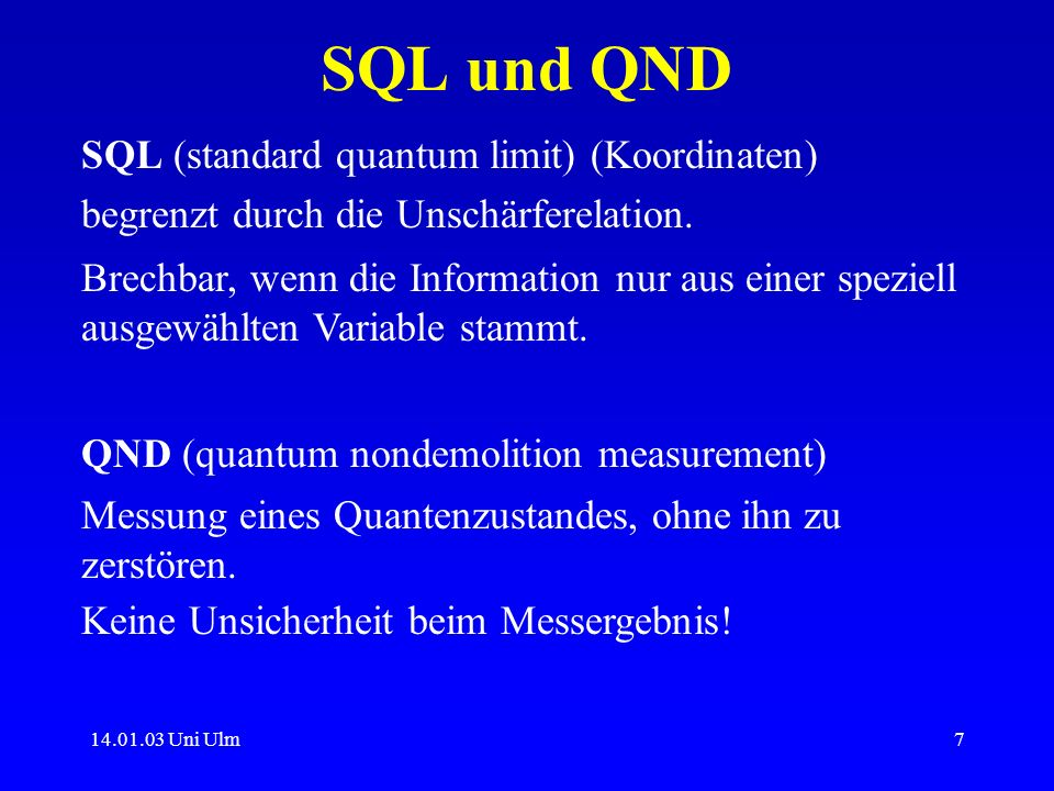 14.01.03 Uni Ulm7 SQL und QND SQL (standard quantum limit) (Koordinaten) begrenzt durch die Unschärferelation. Brechbar, wenn die Information nur aus