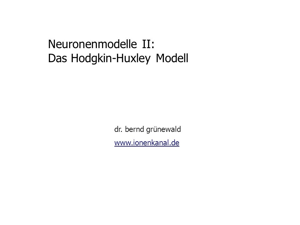 Neuronenmodelle II: Das Hodgkin-Huxley Modell dr. bernd grünewald www.ionenkanal.de
