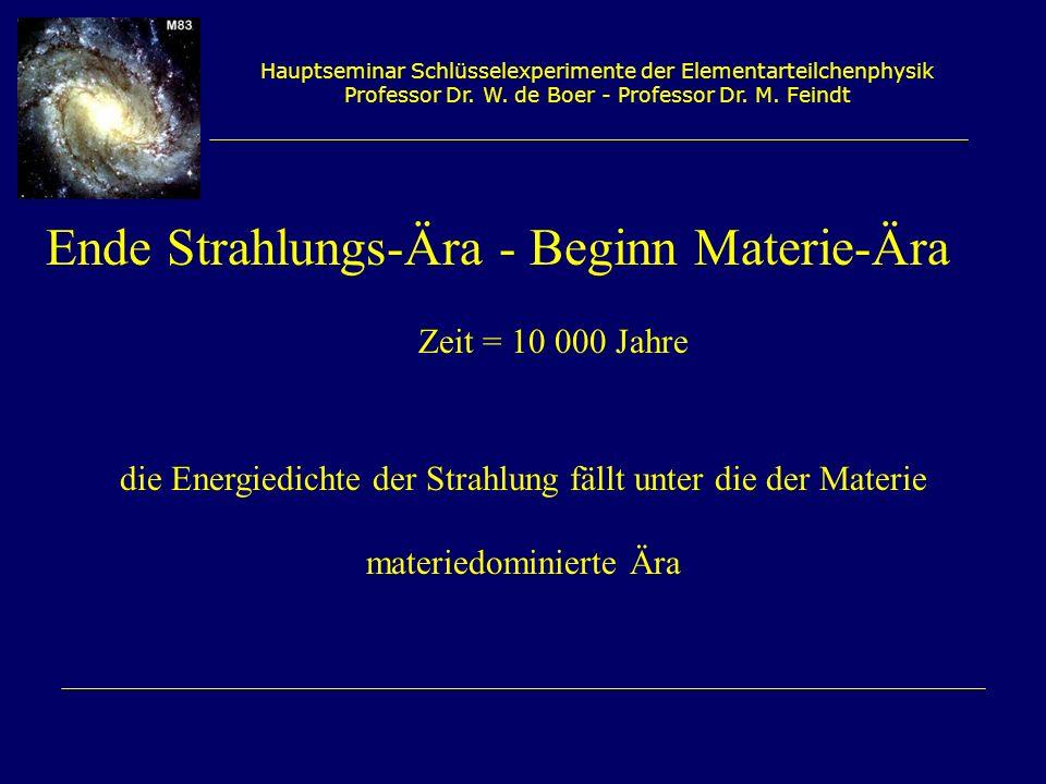 Hauptseminar Schlüsselexperimente der Elementarteilchenphysik Professor Dr. W. de Boer - Professor Dr. M. Feindt Ende Strahlungs-Ära - Beginn Materie-