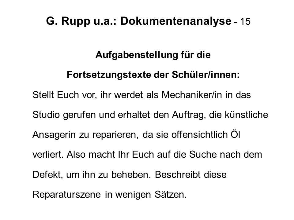 G. Rupp u.a.: Dokumentenanalyse - 15 Aufgabenstellung für die Fortsetzungstexte der Schüler/innen: Stellt Euch vor, ihr werdet als Mechaniker/in in da