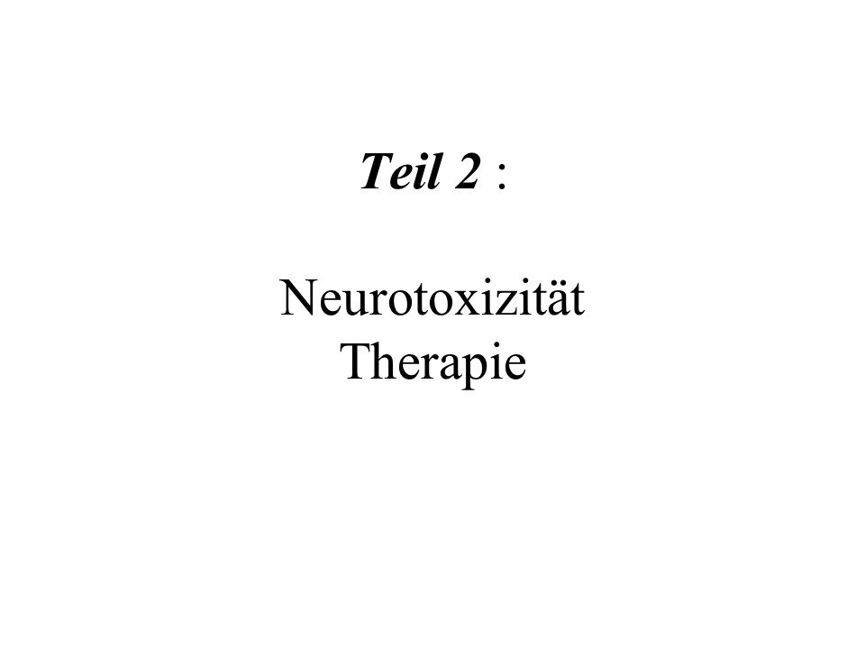 Teil 2 : Neurotoxizität Therapie