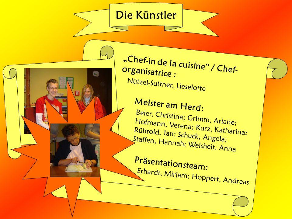 Die Künstler Chef-in de la cuisine / Chef- organisatrice : Erhardt, Mirjam; Hoppert, Andreas Meister am Herd: Präsentationsteam: Beier, Christina; Gri