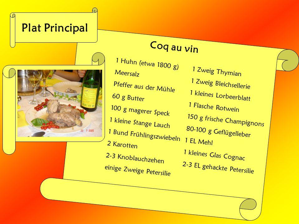 Plat Principal Coq au vin 1 Huhn (etwa 1800 g) Meersalz Pfeffer aus der Mühle 60 g Butter 100 g magerer Speck 1 kleine Stange Lauch 1 Bund Frühlingszw