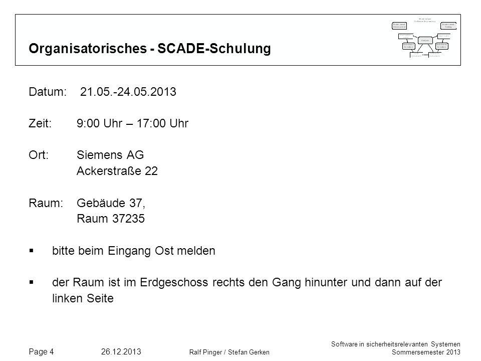 Software in sicherheitsrelevanten Systemen Sommersemester 2013 26.12.2013 Ralf Pinger / Stefan Gerken Page 4 Organisatorisches - SCADE-Schulung Datum: